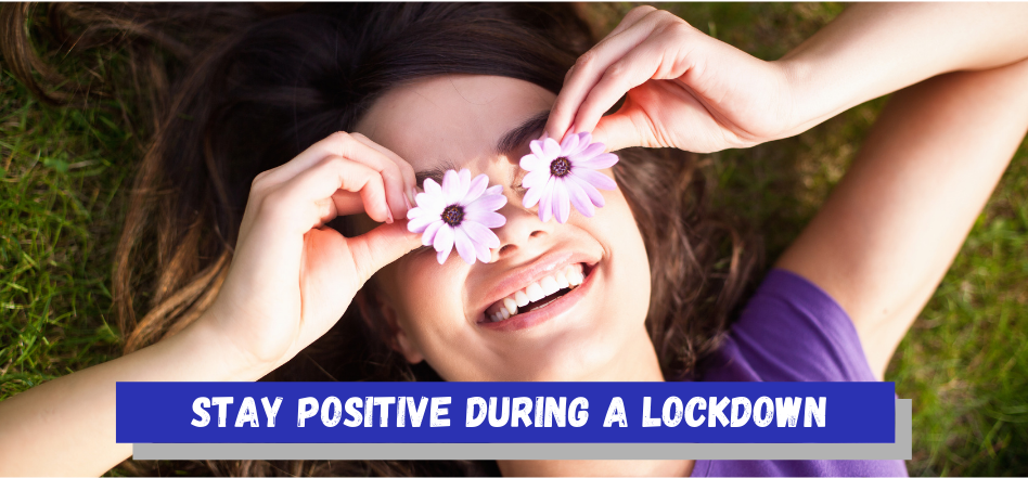 Stay positive during a lockdown