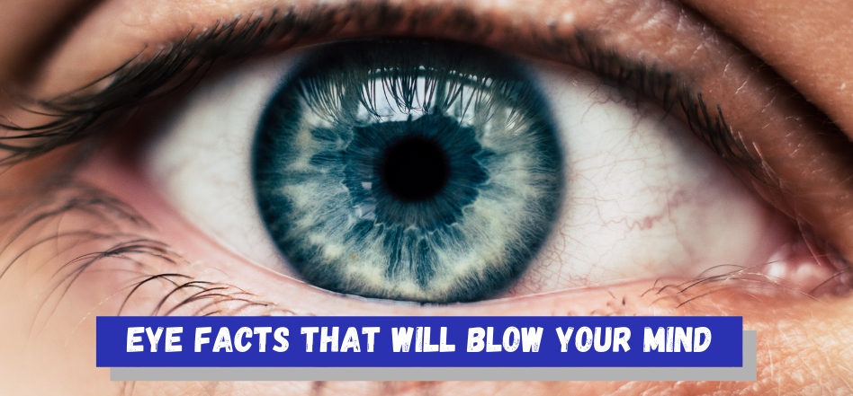 Eye Facts That Will Blow Your Mind