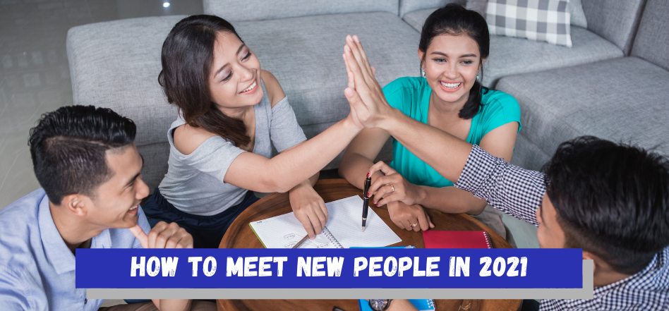 How To Meet New People In 2021