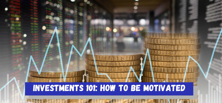 Investments 101: How To Be Motivated